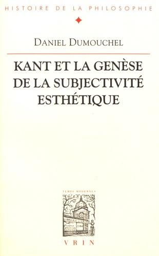 """Daniel Dumouchel - Kant et la genèse de la subjectivité esthétique - Esthétique et philosophie avant la """"Critique de la faculté de juger""""."""