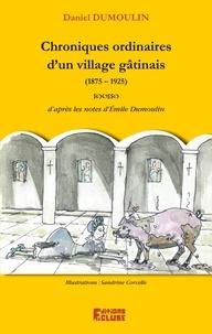 Daniel Dumoulin - Chroniques ordinaires d'un village gâtinais.