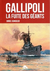 Daniel Dumoulin - Gallipoli - La fuite des géants.