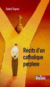 Daniel Duprez - Récits d'un catholique perplexe.