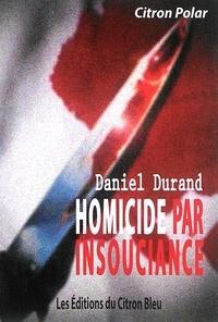 Daniel Durand - Homicide par insouciance.