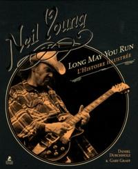 Daniel Durchholz et Gary Graff - Neil Young - Long May You Run : l'histoire illustrée.