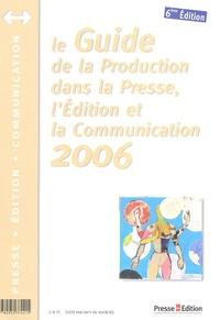 Daniel Dussausaye et Dominique Brudy-Dussausaye - Le Guide de la Production dans la Presse, l'Edition et la Communication en 2006.