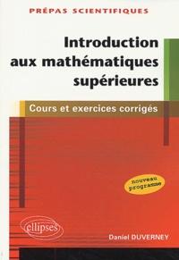 Daniel Duverney - Introduction aux mathématiques supérieures - Cours et exercices corrigés.