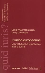 Daniel-E Kraus et Tobias Jaag - L'Union européenne - Ses institutions et ses relations avec la Suisse.