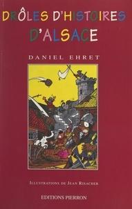Daniel Ehret et Jean Risacher - Drôles d'histoires d'Alsace - Vingt siècles de tableautins anecdotiques.