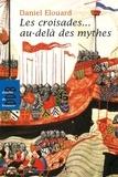 Daniel Elouard - Les croisades... au-delà des mythes.