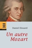 Daniel Elouard - Un autre Mozart.