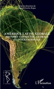 Daniel Emilio Rojas - Amérique latine globale - Histoire connectée, globale et internationale.