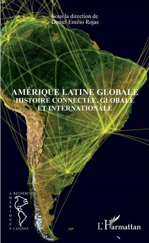 Amérique latine globale. Histoire connectée, globale et internationale