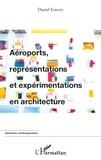 Daniel Estevez - Aéroports, représentations et expérimentations en architecture.