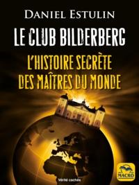 Téléchargements gratuits de livres électroniques français Le club Bilderberg  - L'histoire secrète des maîtres du monde par Daniel Estulin (French Edition)