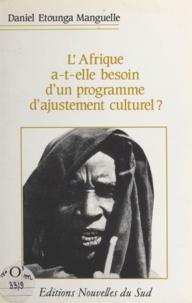 Daniel Etounga-Manguelle et Babacar Ndiaye - L'Afrique a-t-elle besoin d'un programme d'ajustement culturel ?.