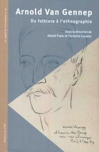 Daniel Fabre et Christine Laurière - Arnold Van Gennep, du folklore à l'ethnographie.