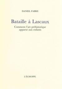 Daniel Fabre - Bataille à Lascaux - Comment l'art préhistorique apparut aux enfants.