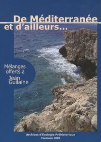 Daniel Fabre et  Collectif - De Méditerranée et d'ailleurs... - Mélanges offerts à Jean Guilaine.