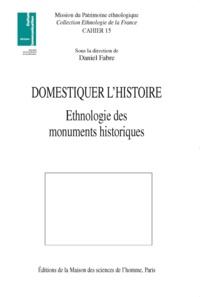 Daniel Fabre et  Collectif - Domestiquer l'histoire. - Ethnologie des monuments historiques.