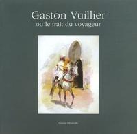 Daniel Fabre - Gaston Vuillier - Ou le trait du voyageur.