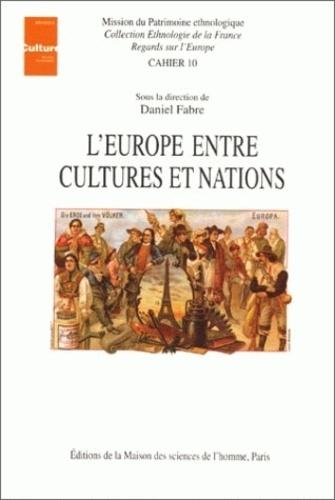 Daniel Fabre et  Collectif - L'Europe entre cultures et nations - Colloque de Tours, décembre 1993.