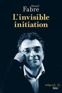 Daniel Fabre - L'invisible initiation.