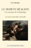 Daniel Fabre et Marie Scarpa - Le moment réaliste - Un tournant de l'éthnologie.