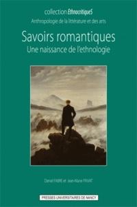Daniel Fabre et Jean-Marie Privat - Savoirs romantiques - Une naissance de l'ethnologie.