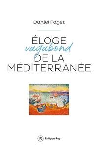 Daniel Faget - Eloge vagabond de la Méditerranée.