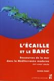 Daniel Faget - L'écaille et le banc - Ressources de la mer dans la Méditerranée moderne (XVIe-XVIIIe siècle).