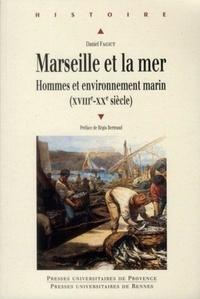 Daniel Faget - Marseille et la mer - Hommes et environnement marin (XVIIIe-XXe siècle).