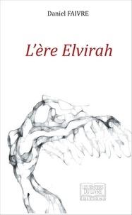 Daniel Faivre - L'ère Elvirah.