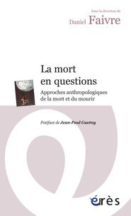 Daniel Faivre - La mort en questions - Approches anthropologiques de la mort et du mourir.