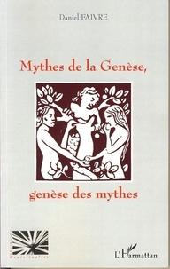 Daniel Faivre - Mythes de la genèse, Genèse des mythes.