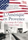 Daniel Falgoux et Isabelle Marnette - L'Amérique en Provence - Le camp de Calas 1944-1945.