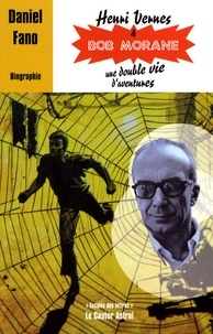 Daniel Fano - Henri Vernes & Bob Morane, une double vie d'aventures.