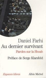 Daniel Farhi - Au dernier survivant - Paroles sur la Shoah.