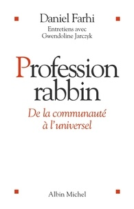 Daniel Farhi et Gwendoline Jarczyk - Profession Rabbin - De la communauté à l'universel.