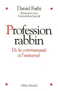 Daniel Farhi - Profession rabbin - De la communauté à l'universel.