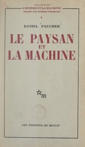 Daniel Faucher et Georges Friedmann - Le paysan et la machine.