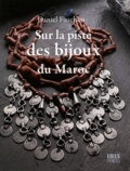 Daniel Fauchon - Sur la piste des bijoux berbères, juifs et arabes du Maroc.