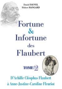 Daniel Fauvel et Hubert Hangard - Fortune & Infortune des Flaubert - Tome 2 - D'Achille Cléophas Flaubert à Anne Justine Caroline Fleuriot.