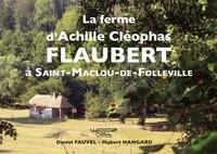 Daniel Fauvel et Hubert Hangard - La ferme d'Achille Cléophas Flaubert à Saint-Maclou-de-Folleville.