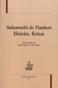Daniel Fauvel et Yvan Leclerc - Salammbô de Flaubert - Histoire, fiction.