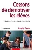Daniel Favre - Cessons de démotiver les élèves - 2e éd. - 19 clés pour favoriser l'apprentissage.