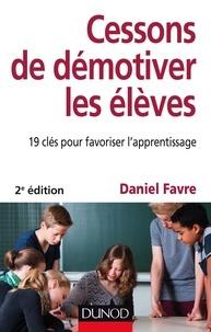 Daniel Favre - Cessons de démotiver les élèves - 19 clés pour favoriser l'apprentissage.