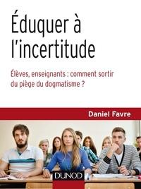 Daniel Favre - Éduquer à l'incertitude - Élèves, enseignants : comment sortir du piège du dogmatisme ?.
