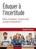 Daniel Favre - Eduquer à l'incertitude - Elèves, enseignants : comment sortir du piège du dogmatisme ?.