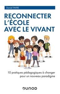 Daniel Favre - Reconnecter l'école avec le vivant - 10 pratiques pédagogiques à changer pour un nouveau paradigme.