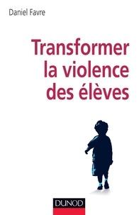 Daniel Favre - Transformer la violence des élèves - Cerveau, motivations et apprentissage.