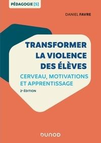 Transformer la violence des élèves- Cerveau, motivations et apprentissage - Daniel Favre |