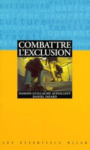 Daniel Fayard et Damien-Guillaume Audollent - Combattre l'exclusion.